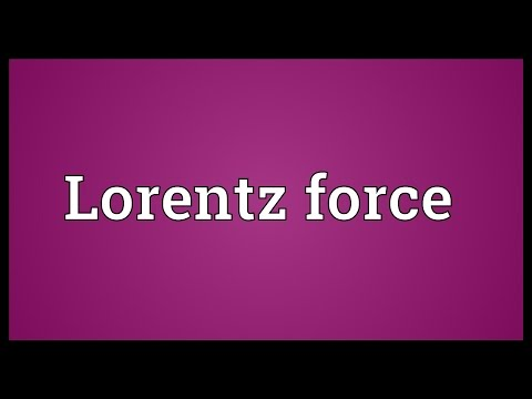 Lorentz force Meaning