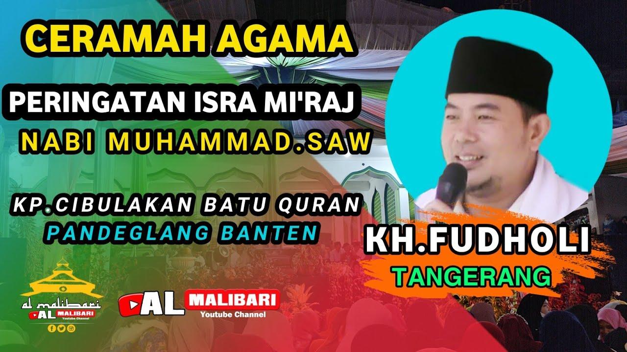 Download Terbaru 2021 Ceramah Kh.Fudoli Tangerang | Acara Isra Mi'raj Di Kp Cibulakan Batu Quran