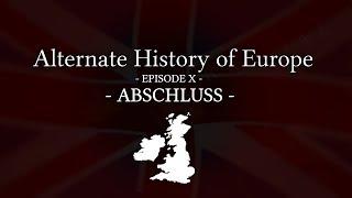 Alternate History of Europe - Episode X [FINALE] - ABSCHLUSS - (1080P)