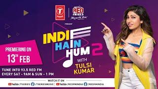 Indie Hain Hum 2 With Tulsi Kumar | T-Series | Red FM | Premiering 13 Feb