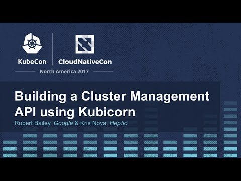 Building a Cluster Management API using Kubicorn [A] - Robert Bailey, Google & Kris Nova, Heptio