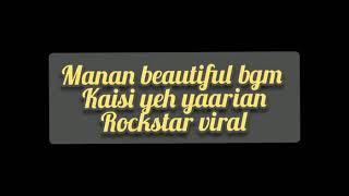Manan Beautiful Bgm | Kaisi Yeh Yaarian | Rockstar viral