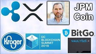 DC Blockchain Summit - Ripple CEO Kills JPM Coin - Kroger XRP - BitGo Order Book - VaultTel Wallet