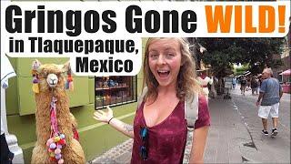 #130. Gringos Gone WILD in Tlaquepaque (Living in Guadalajara, Mexico)