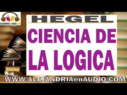 Ciencia de la Logica - Georg Wilhelm Friedrich Hegel |ALEJANDRIAenAUDIO