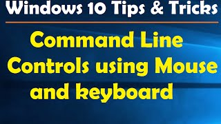 Command Line Controls using Mouse and keyboard in Win 10 - Windows 10 Tips & Tricks