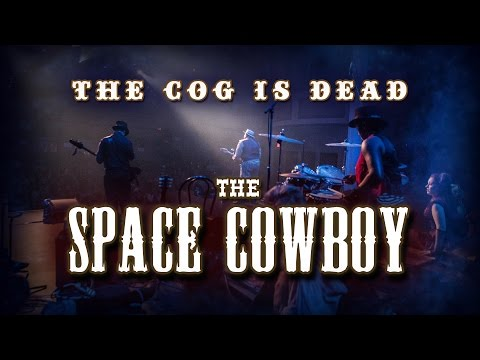 The Cog is Dead - The Space Cowboy