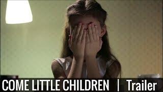 Come Little Children [Official Trailer]