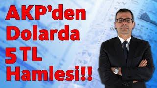 AKP'den Dolarda 5 TL Hamlesi!