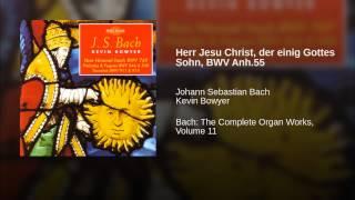 Herr Jesu Christ, der einig Gottes Sohn, BWV Anh.55