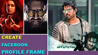 How to create Profile picture frame for Facebook | Saaho Movie | Prabhas | shraddha kapoor
