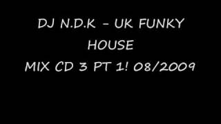 DJ N.D.K - UK FUNKY HOUSE MIX CD 3 PT1 (08 -2009)