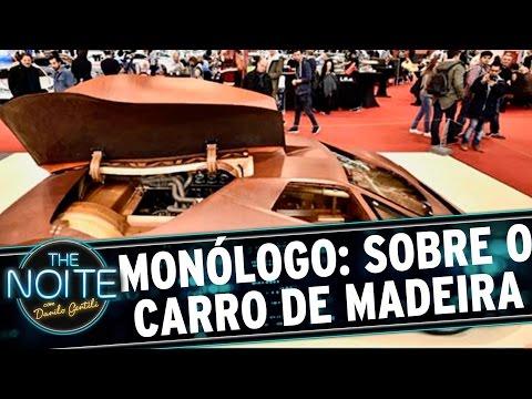 The Noite (10/12/15) - Monólogo: Sobre O Carro Feito Totalmente De Madeira