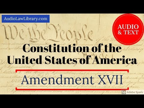 Amendment XVII (17) to the U.S. Constitution - Senators (Audio & Text)