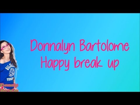 Happy Break Up Donnalyn Bartolome Lyrics