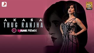 Thug Ranjha - DJ Rink Remix   Akasa   Top Remix Songs 2018