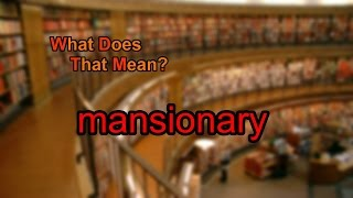 What does mansionary mean?