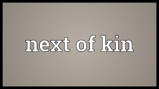 Next of kin Meaning