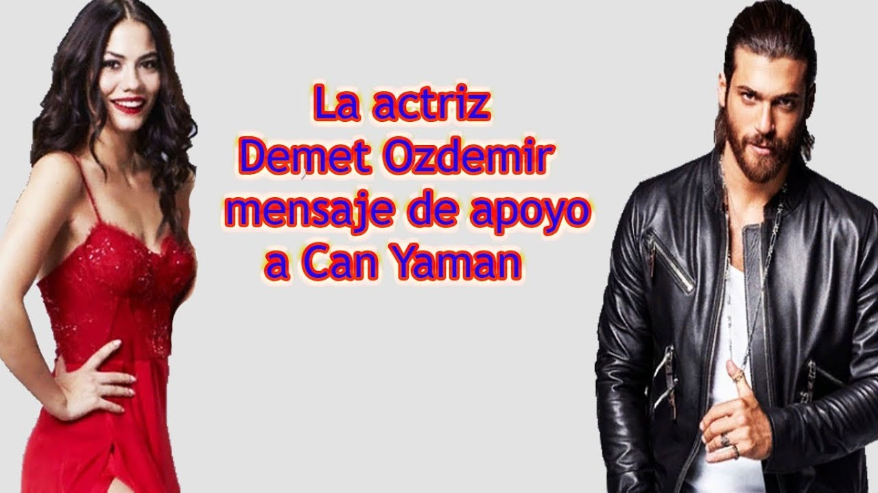 La actriz Demet Ozdemir mensaje de apoyo a Can Yaman