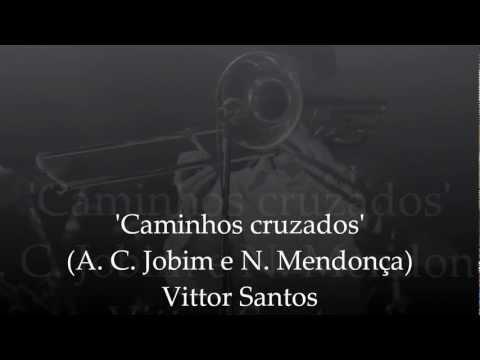 Vittor Santos - Caminhos cruzados (A. C. Jobim e N. Mendonça)