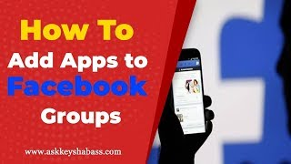 How To Add Apps To Facebook Groups