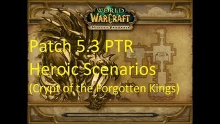 HEROIC Scenarios in Patch 5.3 (Crypt of the Forgotten Kings) - WoW Patch 5.3 PTR !!