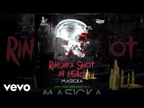 Masicka - Rinsing Shot in Head (Audio Video)