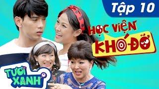 Học Viện Khó Đỡ Tập 10 - Thuận Nguyễn, Duy Khương, Minh Dự | Phim Học Đường Tươi Xanh