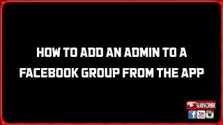 HOW TO ADD AN ADMIN TO A FACEBOOK GROUP FROM THE APP