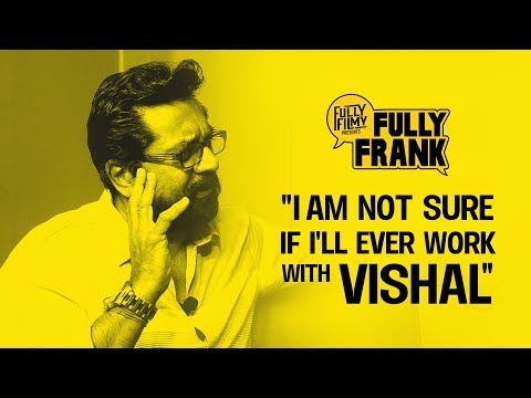"""I am not sure if I'll ever work with Vishal"" 