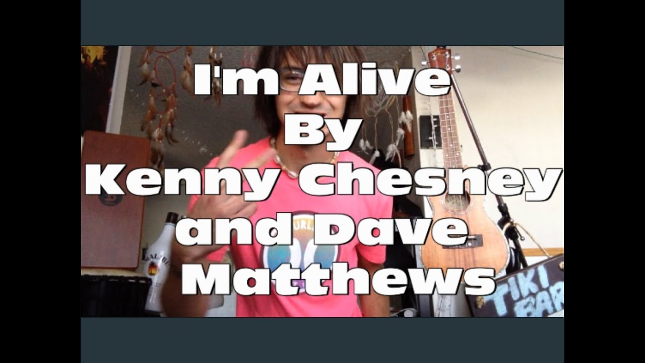 Guitar Tutorial For Im Alive By Kenny Chesney And Dave Matthews