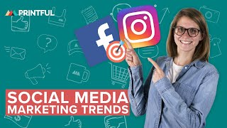 Social Media Marketing Trends 2019 Printful Ecommerce Tips & Tricks