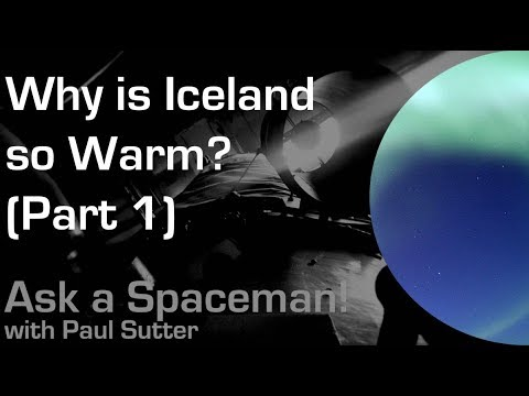 What makes Iceland so warm? (Part 1) - Ask a Spaceman!