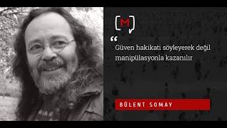 Bülent Somay: Güven hakikati söyleyerek değil manipülasyonla kazanılır