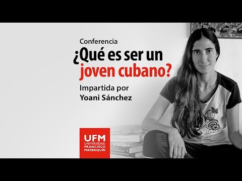 Yoani Sánchez: ¿Qué es ser un joven cubano? #YoaniUFM