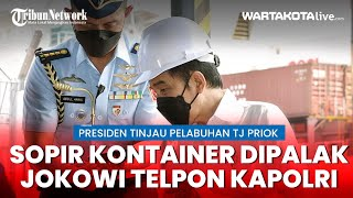 Detik-Detik Jokowi Telpon Kapolri Di Tanjung Priok Banyak Preman dan Pungli