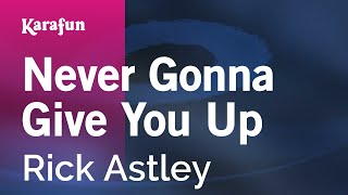 Never Gonna Give You Up - Rick Astley | Karaoke Version | KaraFun