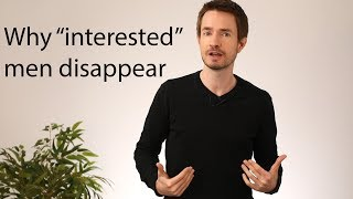 "Why ""interested"" men disappear and what to do about it (a powerful antidote)"