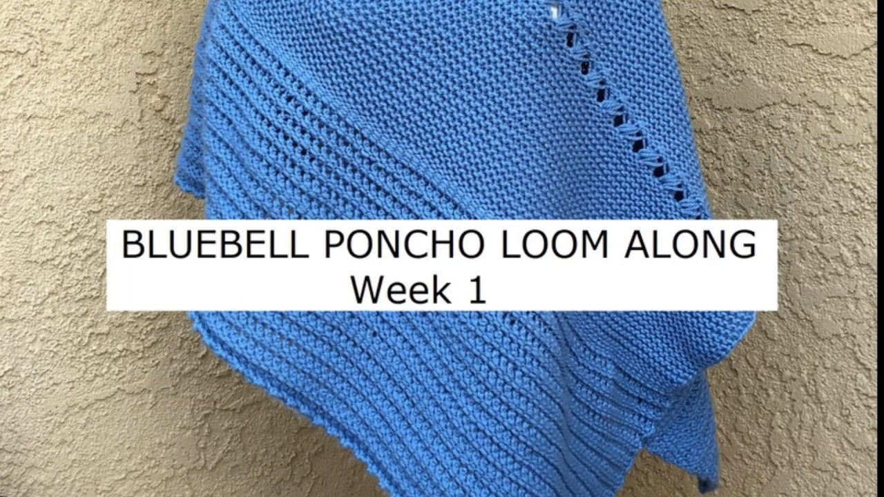Bluebell Poncho Loom Along Week 1 Youtube