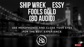 Ship Wrek Essy Fools Gold 8D AUDIO.mp3