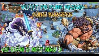 Bình Luận Game Vua Hải Tặc VƯỢT PB PUNK HAZARD CÙNG BURGESS & CÁI KẾT CÚ ĐẤM 0 MẤT MÁU :)))