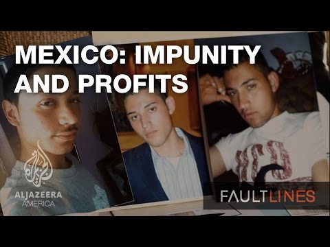 Mexico: Impunity and Profits - Fault Lines