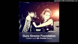 Guru Groove Foundation Golden Love Mr Frenkie Remix 2015