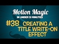 Motion Magic in Under 5 Minutes:  Creating a Title Write-On Effect