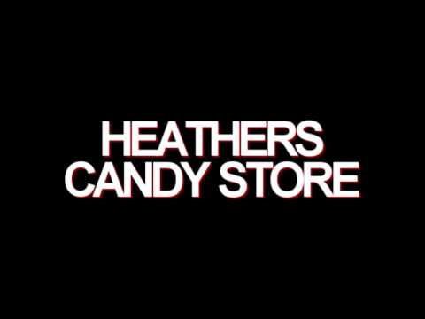Candy Store- Heathers (1 Hour)
