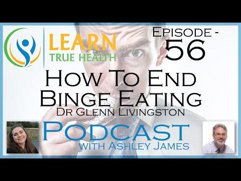 ▶ How To End Binge Eating & Stop Overeating - Dr Glenn Livingston - #56 ◀