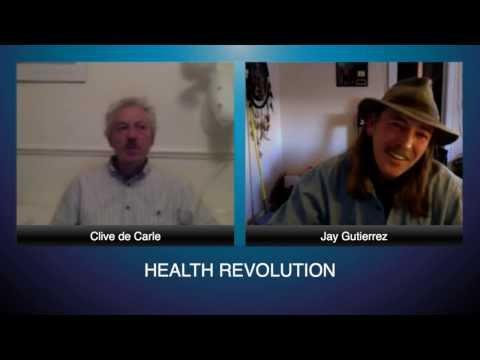 The Health Revolution # 6 - Jay Gutierrez - Interviewed by Clive de Carle