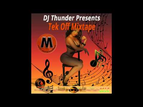 DJ Thunder - Tek Off Mixtape (Dancehall, RnB, Hip-Hop Mixtape Preview 2015)
