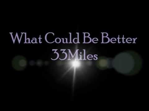 33Miles What Could Be Better Lyrics
