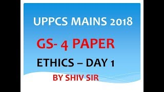 ethics - gs 4 paper for uppcs by shiv sir